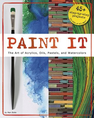 Paint It The Art Of Acrylics Oils Pastels And Watercolors
