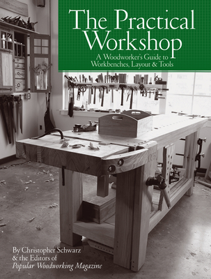 The Practical Workshop: A Woodworker's Guide to Workbenches