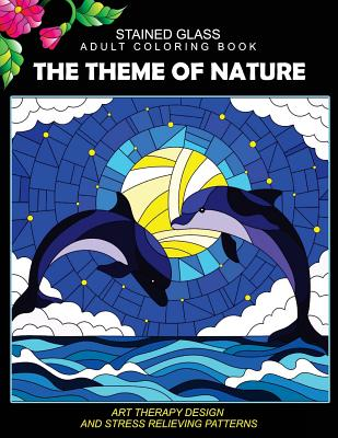 Stained Glass Adult Coloring Book The Theme Of Nature Animal Bird Dolphin Flower Landscape For All Age By BookStained