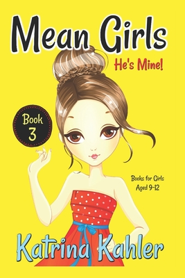 Mean Girls Book 3 He S Mine Books For Girls Aged 9 12 By Kahler