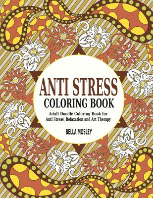 Anti Stress Coloring Book Adult Doodle For Relaxation And Art Therapy By Mosley BellaBook