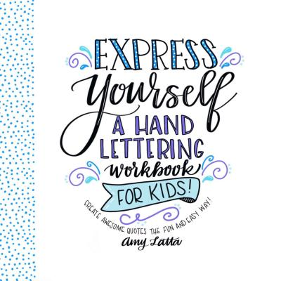 Express Yourself A Hand Lettering Workbook For Kids Create Awesome Quotes The Fun Easy Way