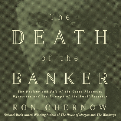 The Death Of The Banker The Decline And Fall Of The Great Financial