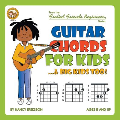Guitar Chords For Kids Big Kids Too By Eriksson Nancy