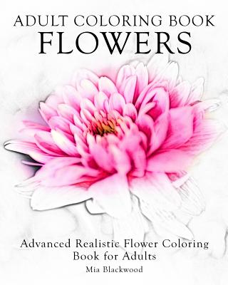 Adult Coloring Book Flowers Advanced Realistic For Adults By Blackwood Mia