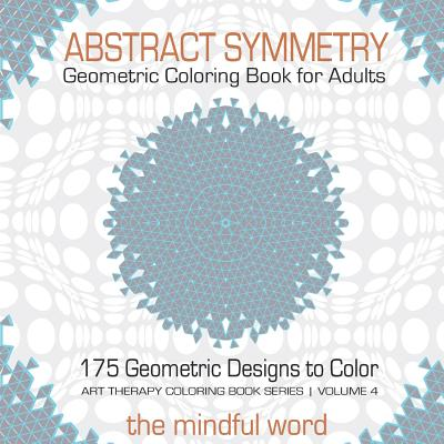 15 OFF Abstract Symmetry Geometric Coloring Book For Adults 175 Creative Designs Patterns And Shapes To Color Relaxing Relieving